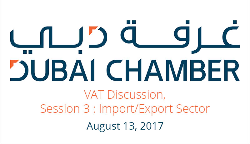 Dubai Chamber of Commerce VAT Discussion, Session 3: 22nd Aug - Import/Export Sector