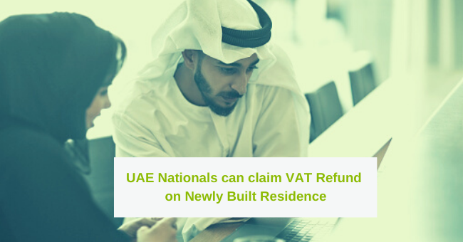 UAE Nationals can claim VAT Refund on Newly Built Residence